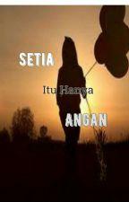Setia Itu Hanya Angan(Complete) by MayaMask