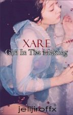 Xare: Girl In The Making (Completed But Not Yet Edited) by jelijiroffx