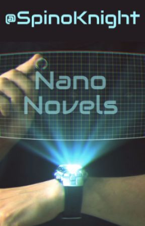 Nano Novels by SpinoKnight