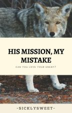 His Mission, My Mistake. ( M x M )  by -SicklySweet-