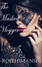 The masked Vlogger  by Girlwhohidbehindapen