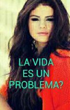 LA VIDA ES UN PROBLEMA? by Irismarisis