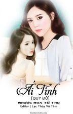 [BHTT][Edit-Hoàn] Ái Tình (Quy Đồ) - Nhược Hoa Từ Thụ by daodinhluyen