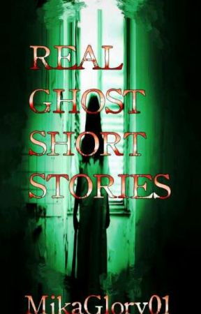 Real Ghost Short Stories by MikaGlory01