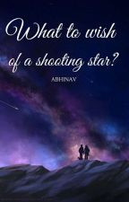 What To Wish Of A Shooting Star? by AbhinavPuri
