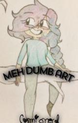 meh dumb art by _CosmicsNerd_