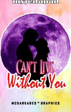 Can't live without you (Finished) by myjeilapad