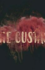 ME GUSTAS by SisyNoona