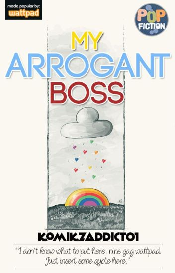 My Arrogant Boss [COMPLETED :)] #Wattys2016