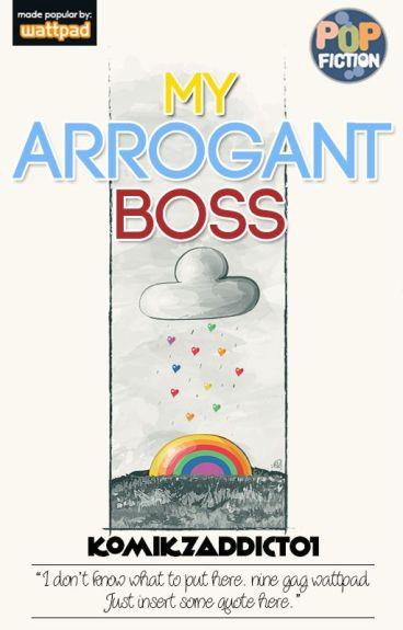 My Arrogant Boss [COMPLETED :)] #Wattys2016