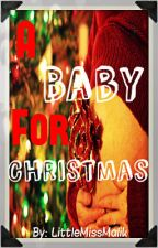 A Baby For Christmas ~ A Zayn Malik Short Story by LittleMissMalik