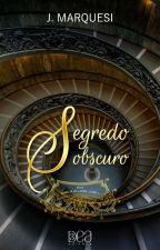 Segredo Obscuro - Parte I [Em Breve Pela 3DEA Editora] by JMarquesi