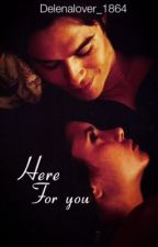 Here for you | Delena by DelenaLover_1864