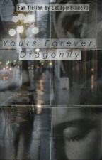 Yours Forever, Dragonfly. by TatianaMichelle419