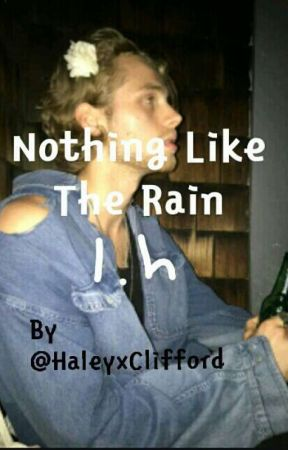 Nothing Like The Rain || l.h by HaleyxClifford
