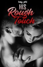 His Rough Touch by kay_phi