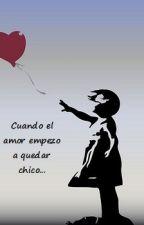 Cuando el amor empezó a quedar chico... by jisoouregui
