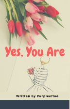 YES, YOU ARE (Sedang Revisi) by purpleefloo