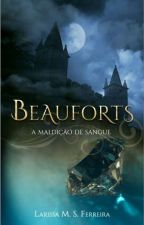 Beauforts - A Maldição De Sangue by LarissaMSFerreira
