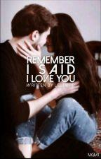 Remember... I said, I Love you *ABGESCHLOSSEN* by LeVampir