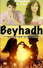 Beyhadh - Hadh Se Zyada..............(A obsessed love story) {Very Slow Updates} by HoneyHasini7