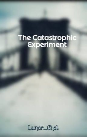 The Catastrophic Experiment by Lunar_Chat