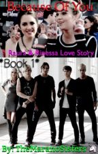 Because Of You A Raura & Rinessa Love Story (Book One) *MAJOR EDITING* by TheMaranoSisters