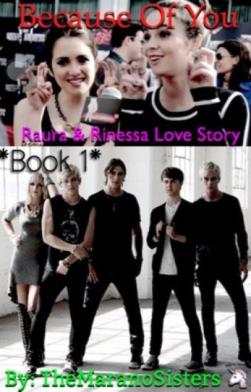 Because Of You A Raura & Rinessa Love Story (Book One) *MAJOR EDITING*