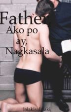 Father, Ako po ay Nagkasala by lalakisalalaki