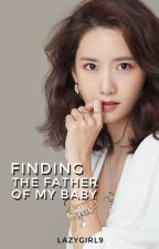 Finding the Father of my Baby [LuYoon FF] (COMPLETED) by Lazygirl9