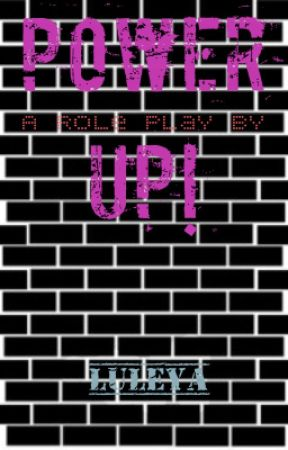 Power Up! A RolePlay by Luleya