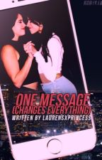 One Message (Changes Everything) {Camren} by LaurensxPrincess