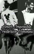 Amor Imposible  |Federico Vigevani|          |COMPLETA| by mica_soga