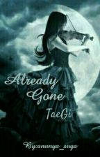 Already Gone (taegi) ~ OnGoing by anunya_suga