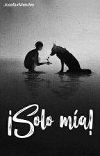 Solo Mía!!! by JosefaDivergente10