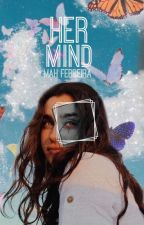 Her Mind #Wattys2017 by Little_jaguar