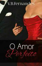 O Amor Perfeito - Livro 2 by Vitoriabento9