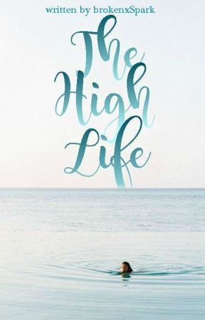 The High Life (Editing/On hold) by brokenxSpark