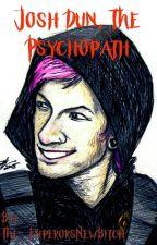 Josh Dun The Psychopath?《Josh Dun x Reader》 by The_EmperorsNewBitch