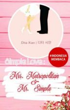 Simple Love : Mrs. Metropolitan & Mr. Simple by xiandita1004