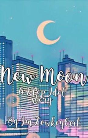 New Moon // KPop Idol Story // Reader x KPop by MillieImaginesxx