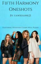 Fifth Harmony Oneshots (Featuring Whoever I Damn Well Please) by fawxhawk21
