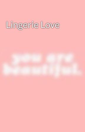 Lingerie Love by okayysophie