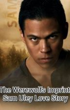The Werewolfs Imprint: Sam Uley Love Story by HarleenQuinn99