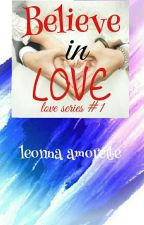 BELIEVE IN LOVE (Love #1) by leonna_amorette