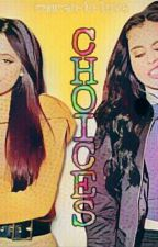 Choices by Camren-in-love