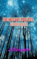 The Mutant Project: A Roleplay by LilBabyApple