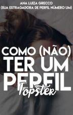 Como (não) ter um perfil topster by AnaLuizaGrecco