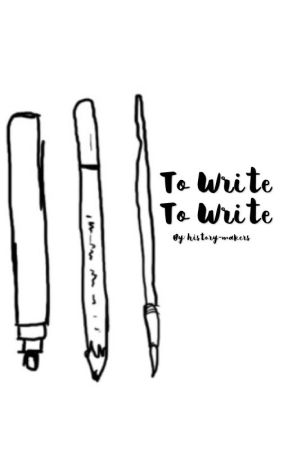 To Write, To Write by history-makers
