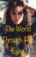 The World Through Her Eyes (Camila/You) by Mari90202